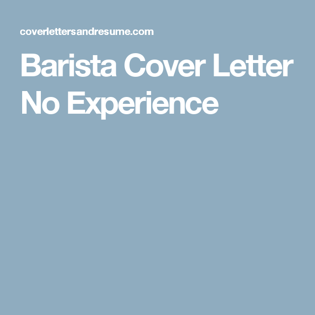 Barista Cover Letter No Experience  Work    Barista