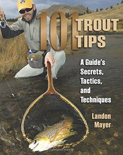 101 TROUT TIPS: A GUIDE'S SECRETS, TACTICS, AND TECHNIQUES