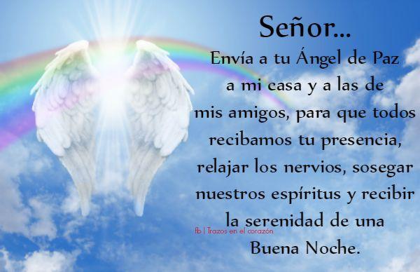 Señor...envía a tu Ángel de la Paz a mi casa y a los de mis amigos, para que todos recibamos tu presencia, relajar los nervios, sosegar nuestros espíritus y recibir la serenidad de una Buena Noche.  @trazosenelcorazon