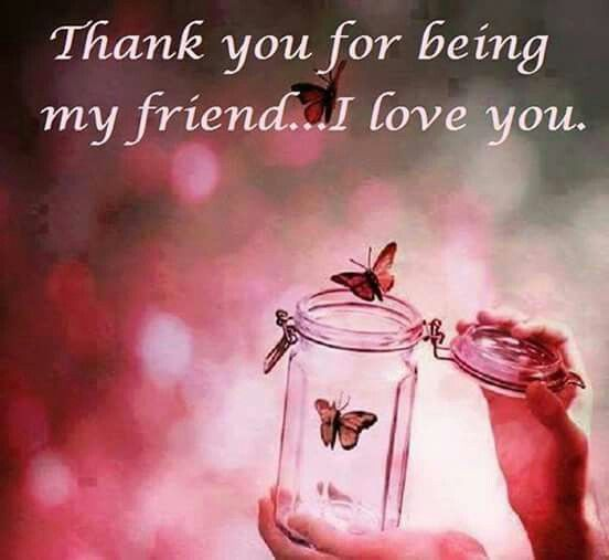 Love Finds You Quote: Thank You For Being My Friend.... I Love You! 💙☺👍