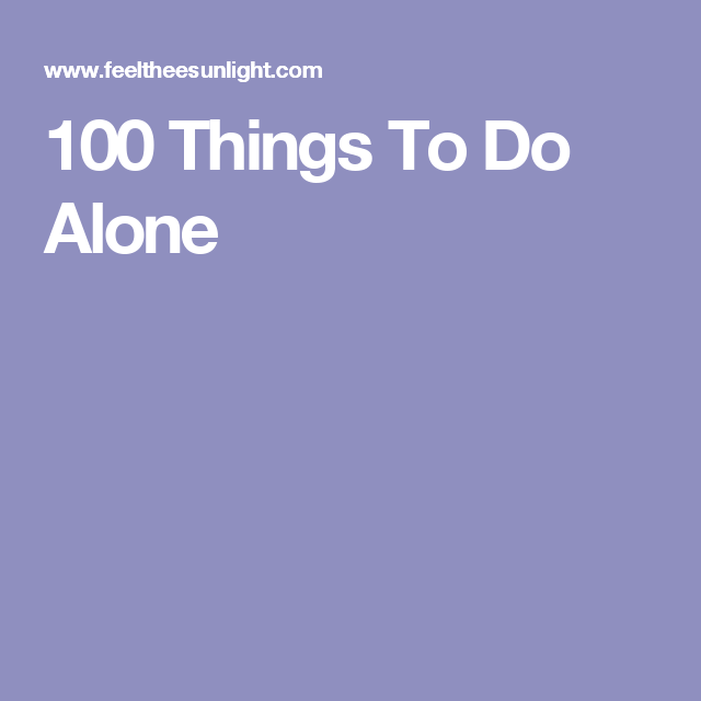 100 Things To Do Alone