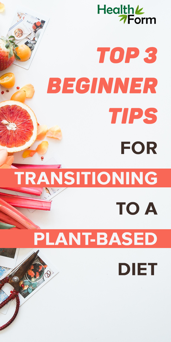 Top 3 Beginner Tips For Transitioning To a Plant-Based Diet #plantbasedrecipesforbeginners