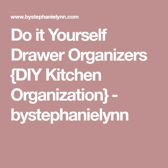 do it yourself drawer organizers diy kitchen organization diy drawer organizer kitchen on do it yourself kitchen organization id=89182