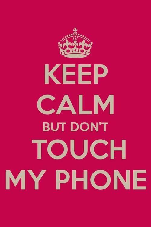 Keep Calm But Don T Touch My Phone Keep Calm Wallpaper Calm Dont Touch My Phone Wallpapers Free keep calm mobile wallpaper