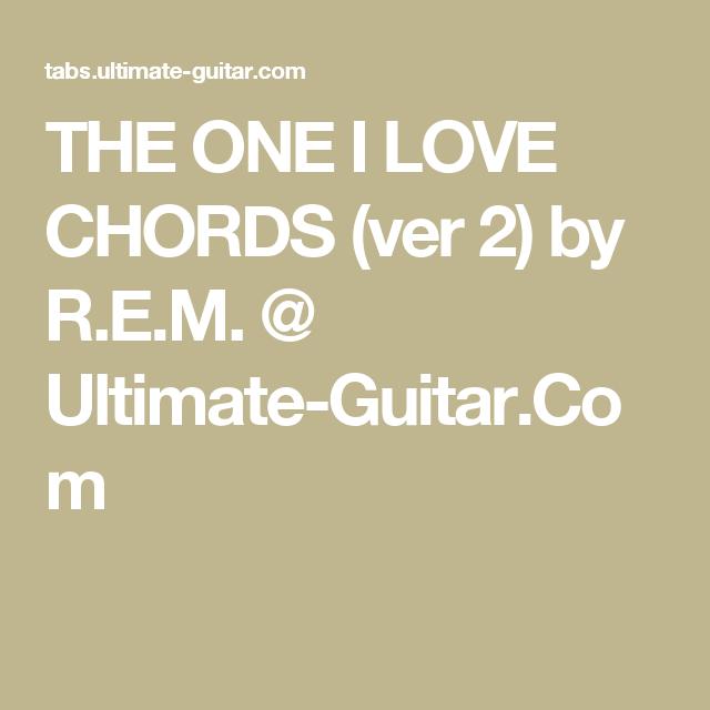 THE ONE I LOVE CHORDS (ver 2) by R.E.M. @ Ultimate-Guitar.Com ...