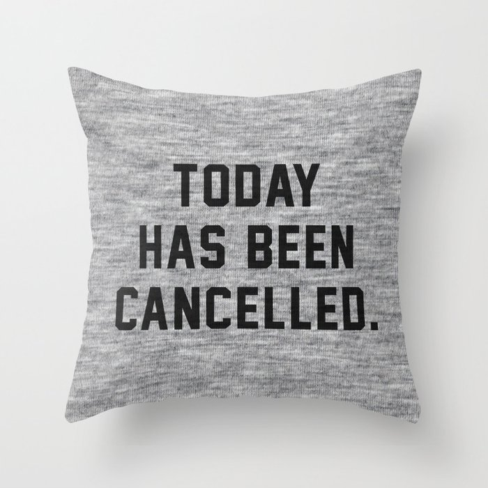 Today has been Cancelled Throw Pillow by textboy