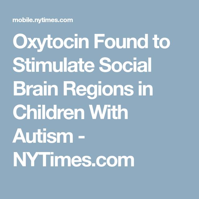 Oxytocin Found To Stimulate Social >> Oxytocin Found To Stimulate Social Brain Regions In Children