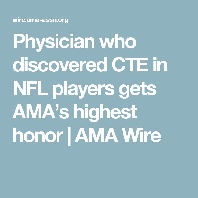 Physician who discovered CTE in NFL players gets AMA's highest honor | AMA Wire