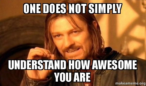 Quotes About People Who Notice: Memes For > You Are Awesome Meme