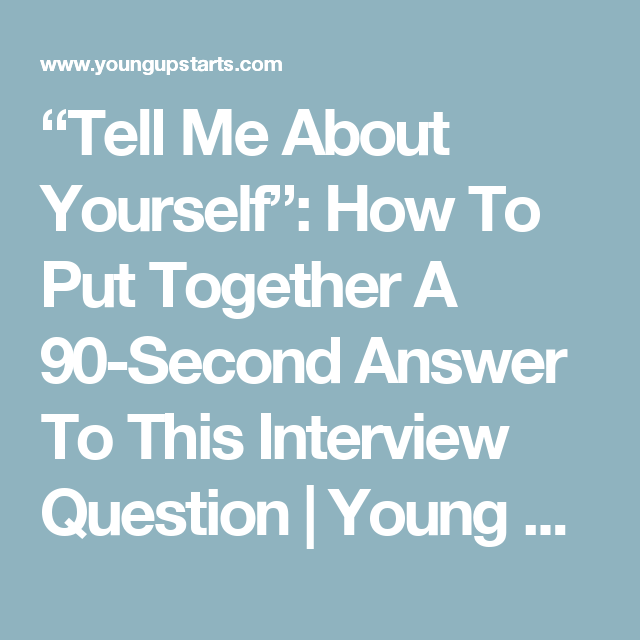 tell me about yourself how to put together a 90 second answer to this interview question young upstarts