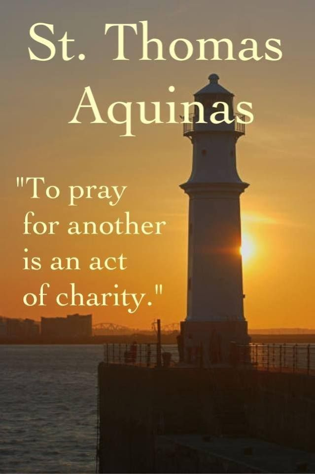 To pray for another is an act of charity. - St. Thomas ...