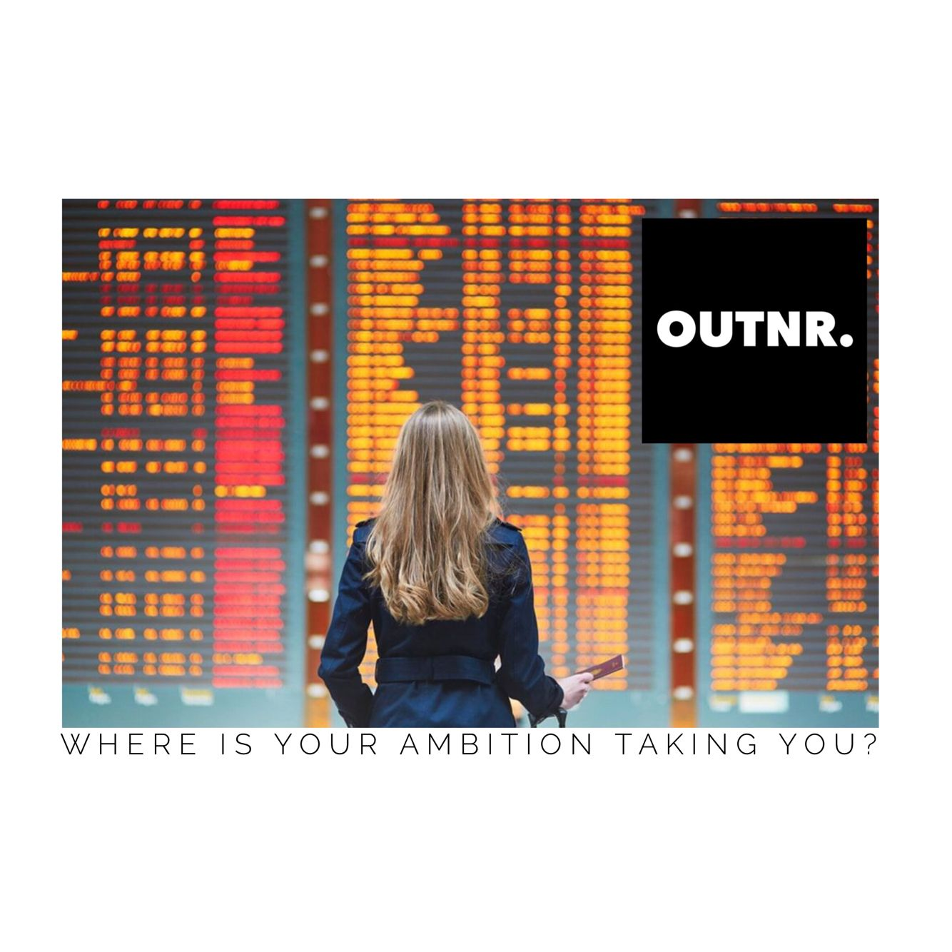 Where is your ambition taking you? www.OUTNR.org