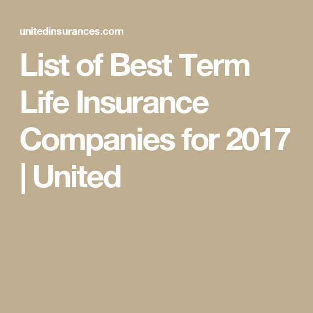 Cool Home Insurance Quotes 2017 List Of Best Term Life Insurance Companies For 2017 Ea Best Term Life Insurance Home Insurance Quotes Life Insurance Companies