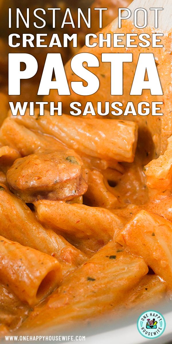 Instant Pot Cream Cheese Pasta With Sausage Recipe In 2020 Easy Casserole Recipes Cream Cheese Pasta Sausage Pasta