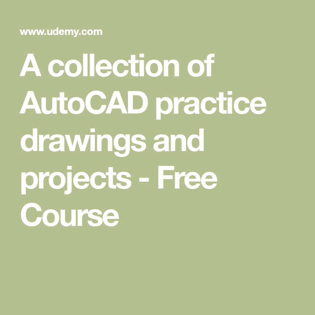 A Collection Of Autocad Practice Drawings And Projects Free Course Autocad Free Courses Learn A New Skill