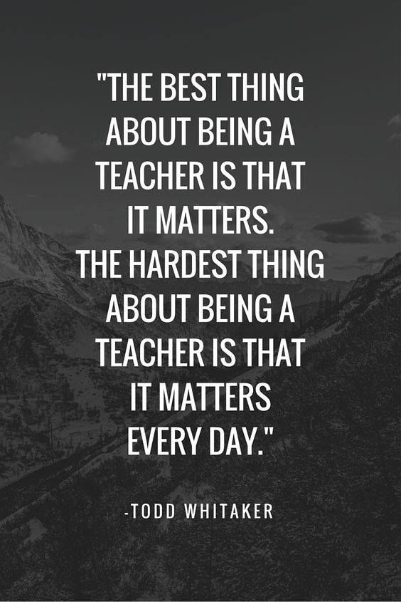 Teachers Thank You All For The Incredible Work You Do Everyday It Matters And I Know That It Teacher Quotes Inspirational Teaching Quotes Classroom Quotes