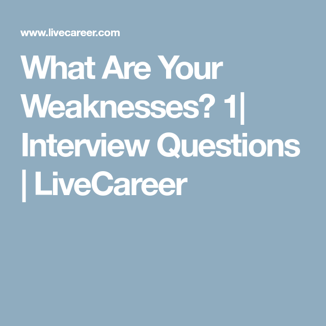 what are your weaknesses 1 interview questions livecareer
