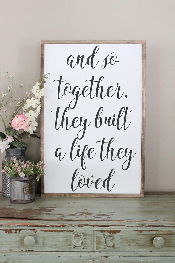 And so together, they built a life they loved. This adorable sign is perfect for a wedding gift for that special couple. Customize this sign to make it your own by choosing the frame, background, and lettering colors! Sign Shown: 24x36 white background   black lettering   walnut