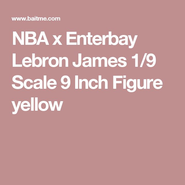 NBA x Enterbay Lebron James 1 9 Scale 9 Inch Figure (yellow ... af2fea71d