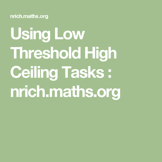 Using Low Threshold High Ceiling Tasks Nrichths Second