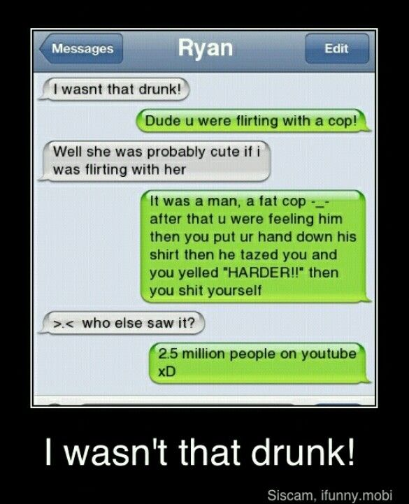 I Wasnt That Drunk XD
