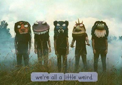 We're all a little weird.