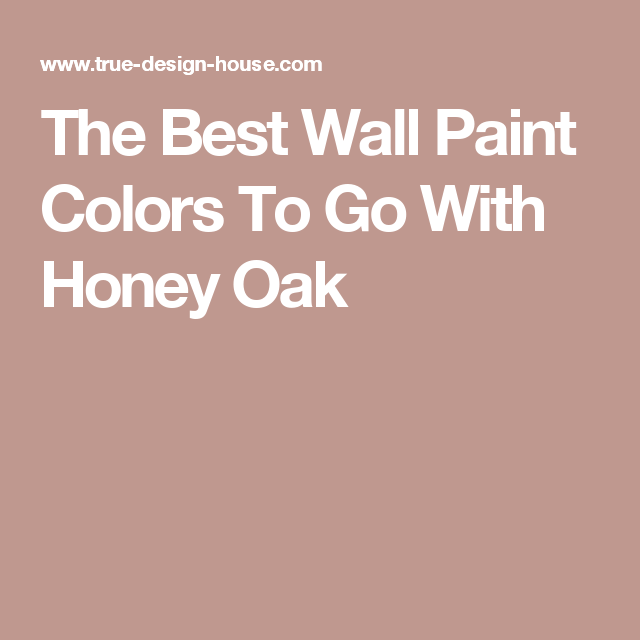 The Best Wall Paint Colors To Go With Honey Oak Wall