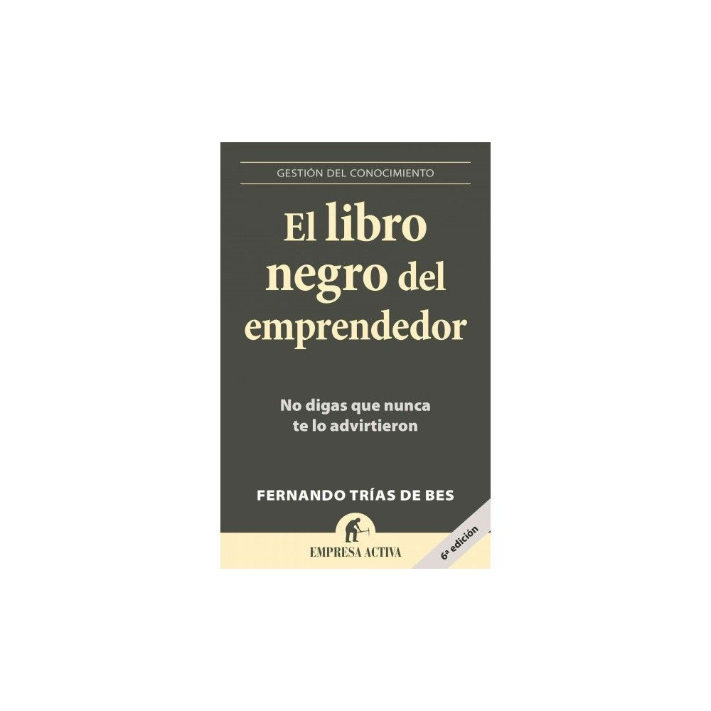El libro negro del emprendedor / Little Black Book of Entrepreneurship : No  Digas Que Nunca Te Lo #IdeasdeNegocio