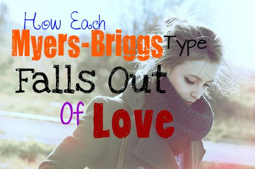 how-each-myers-briggs-type-falls-out-of-love | MBTI | Myers