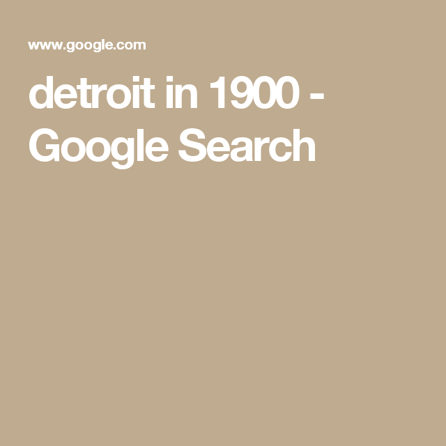 Detroit In 1900 Google Search Faux Airbrush It Is Finished