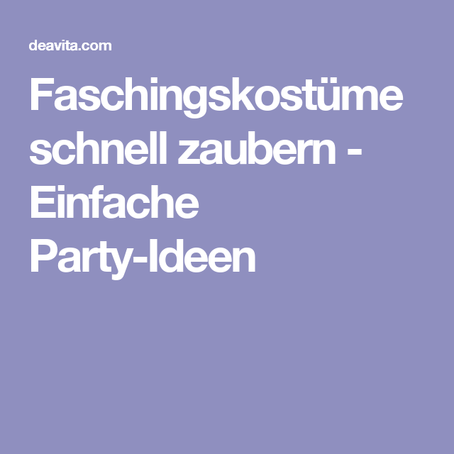 Faschingskostume Schnell Zaubern Einfache Party Ideen Karneval