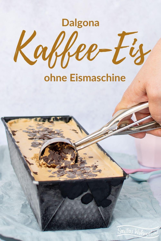 ohne Eismaschine: cremiges Dalgona Kaffee Eis Smillas Wohngefühl