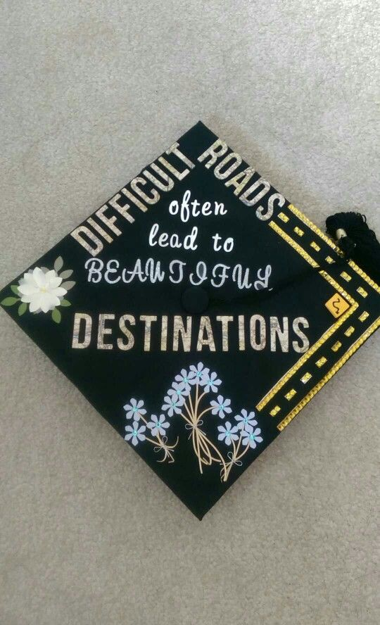 Graduation cap decoration idea for civil engineers ; difficult roads often lead to beautiful destinations & Graduation cap decoration idea for civil engineers ; difficult roads ...