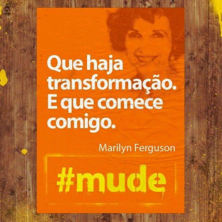 Transformação = mude!