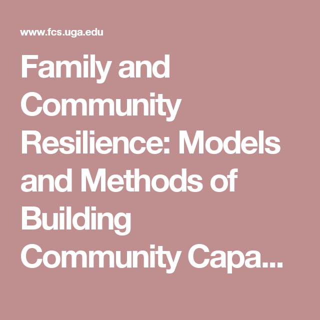 Family and Community Resilience: Models and Methods of Building Community Capacity