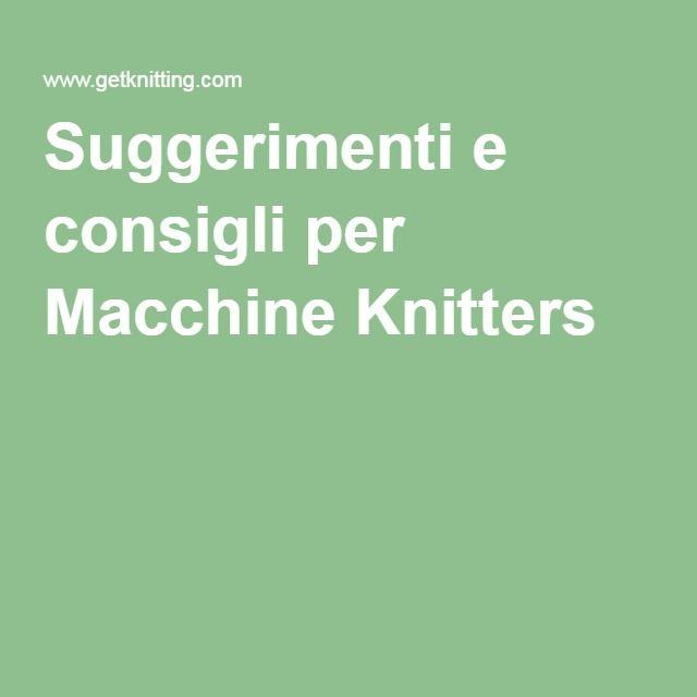 Suggerimenti e consigli per Macchine Knitters