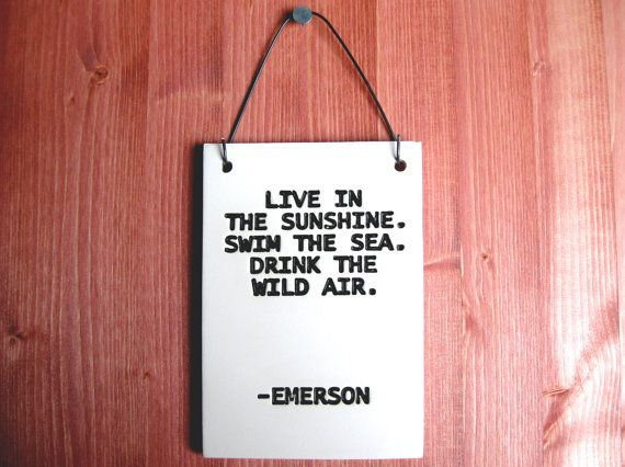 Hey, I found this really awesome Etsy listing at https://www.etsy.com/listing/166163072/emerson-quote-ceramic-plaque-live-in-the