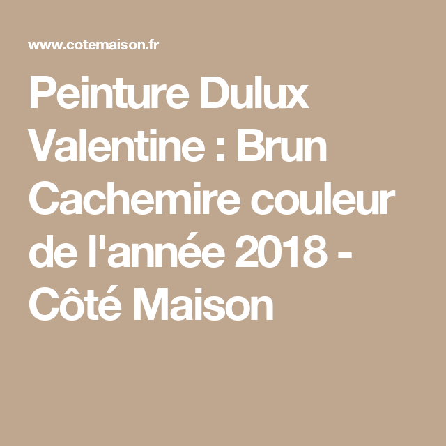 peinture dulux valentine brun cachemire couleur de l 39 ann e 2018 dulux valentine peinture. Black Bedroom Furniture Sets. Home Design Ideas