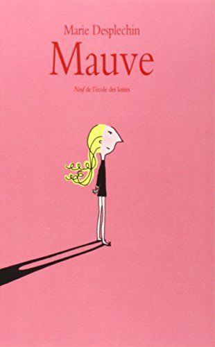 Amazon Fr Mauve Marie Desplechin Livres Lecture Fille Mauve Livre