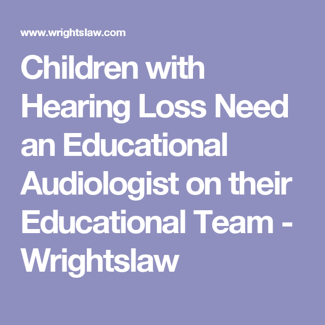 Children With Hearing Loss Need An Educational Audiologist On Their
