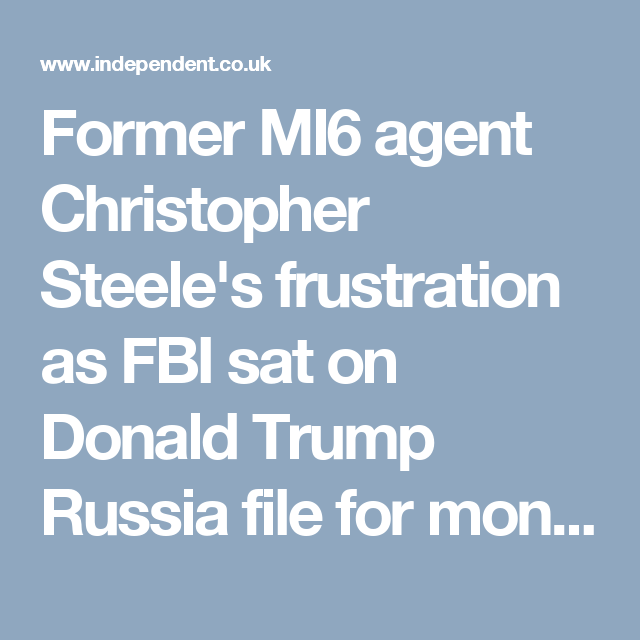 Former MI6 agent Christopher Steele's frustration as FBI sat on Donald Trump Russia file for months