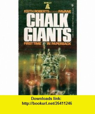 The Chalk Giants (9780425031155) Keith Roberts, Richard Powers , ISBN-10: 0425031152  , ISBN-13: 978-0425031155 , ASIN: B001JPTNFS , tutorials , pdf , ebook , torrent , downloads , rapidshare , filesonic , hotfile , megaupload , fileserve