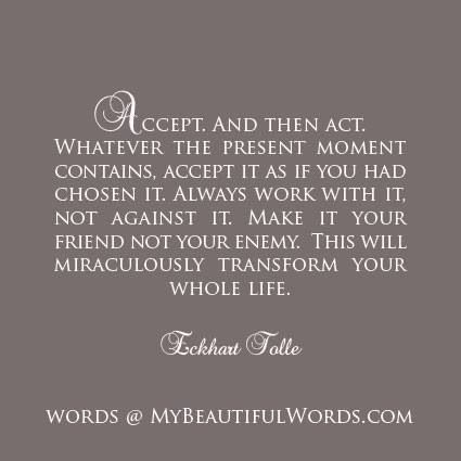 Make the Present Moment Your Friend - Inspire LifeNet I love these words by Eckhart Tolle. I resist when there are sudden drastic changes to my life, sometimes beyond my control. I find it challenging to have to adapt to these difficult situations . I find myself initially resisting and resentful.   Eckhart's words truly resonate and will strive to shift my perspective to recognize that this is an opportunity for my own transformation.