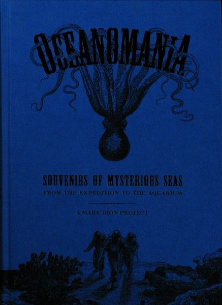 Mark Dion, Oceanomania: Souvenirs of Mysterious Seas from the Expedition to the Aquarium (Mack, 2011) - via http://mappingthemarvellous.wordpress.com/