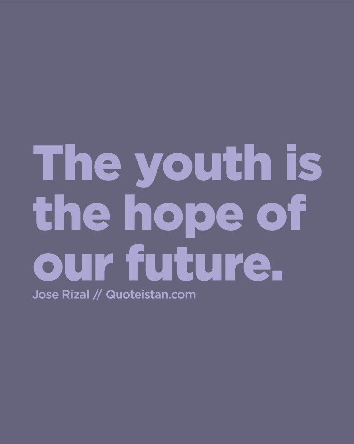 The Youth Is The Hope Of Our Future Youth Quotes Future Quotes Youth
