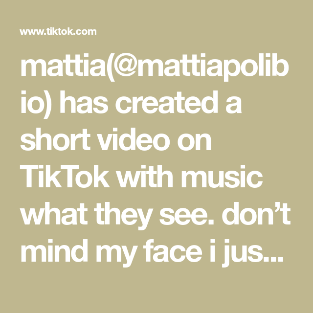 Mattia Mattiapolibio Has Created A Short Video On Tiktok With Music What They See Don T Mind My Face I Just Woke Up