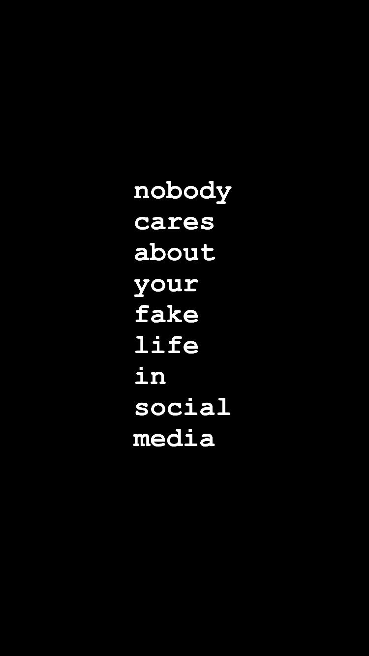 Nobody Cares About Your Fake Life In Social Media Feel Good Quotes Fake Quotes Deep Thought Quotes