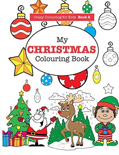 My Christmas Colouring Book: Volume 2 (Crazy Colouring For Kids)