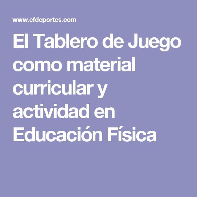 El Tablero De Juego Como Material Curricular Y Actividad En Educación Física Juegos De Tablero Educacion Fisica Educacion