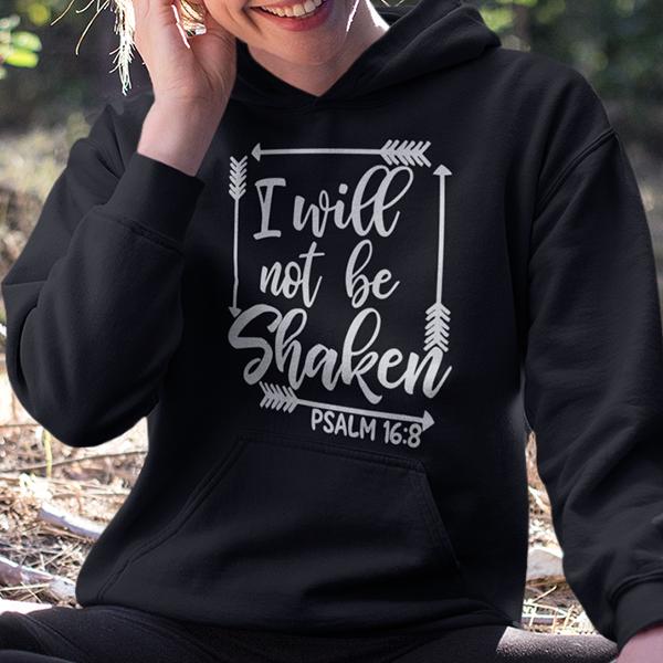 I will not be shaken Psalm 16:8 Bible verse hoodie